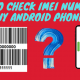 How To Check IMEI Number in Any Android Phone?