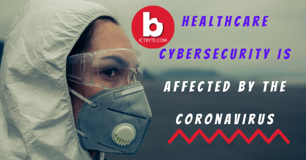 Healthcare Cybersecurity Is Affected by the Covid-19